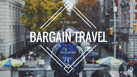 6 Tips for Bargain Travel in Europe